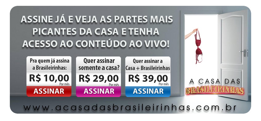 Assine ja a casa das brasileirinhas